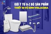 Giới thiệu Bộ thiết bị vệ sinh Viglacera từ A - Z