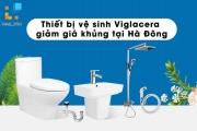 Mua thiết bị vệ sinh Viglacera giảm giá khủng tại Hà Đông